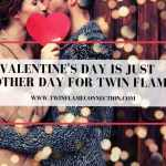 Valentine's Day is Just Another Day For Twin Flames