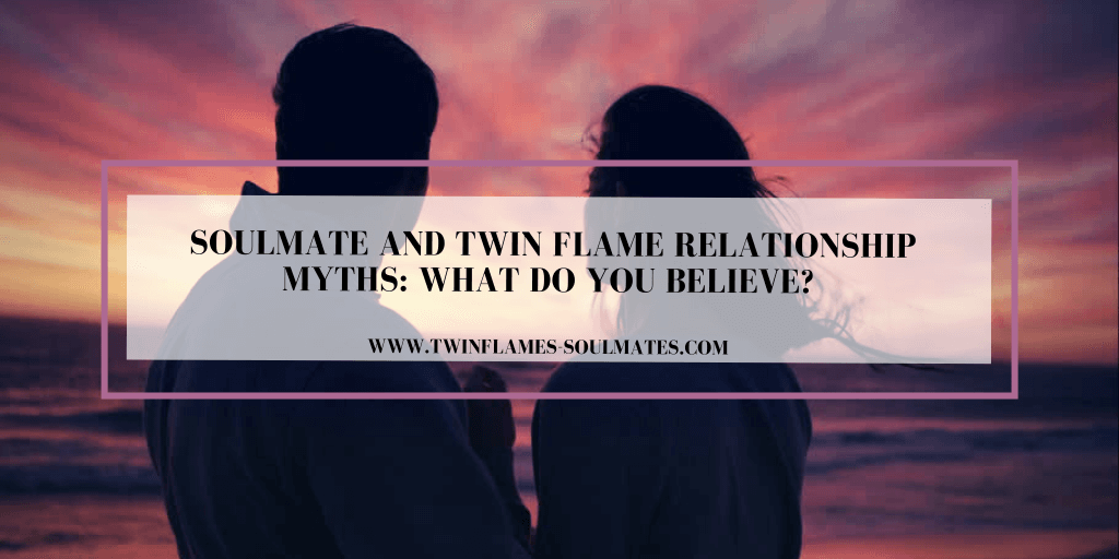 Soulmate and Twin Flame Relationship Myths: What do You