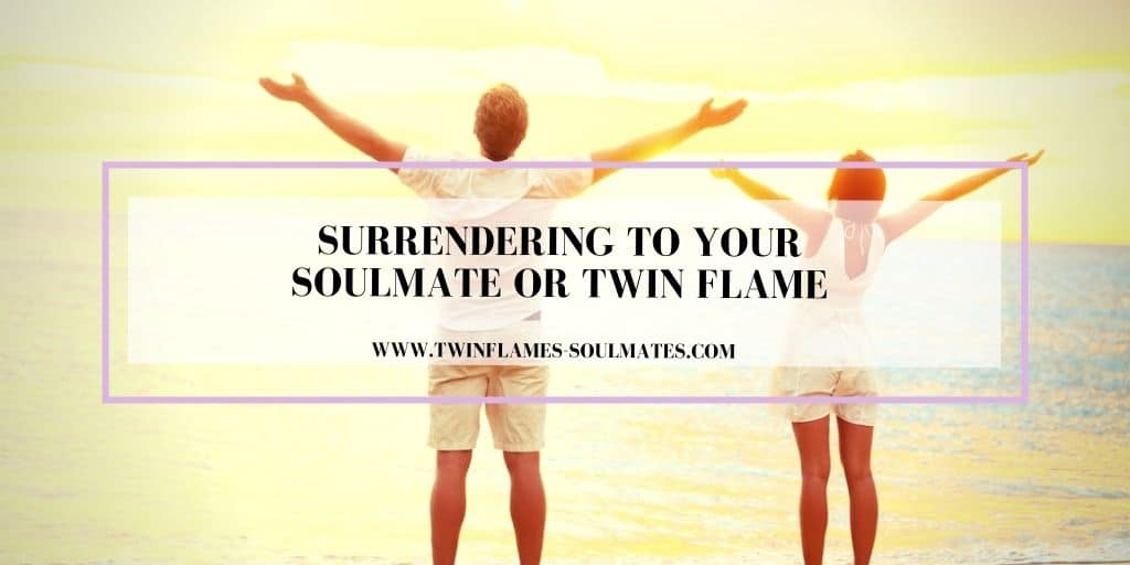 Surrendering to Your Soulmate or Twin Flame