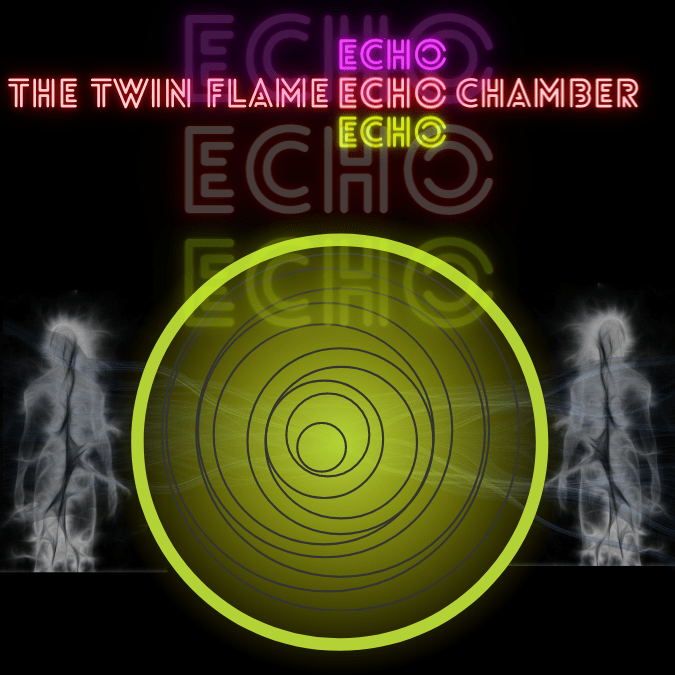 The twin flame echo chamber.