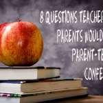8 questions teachers wish parents would ask in Parent-Teacher conferences