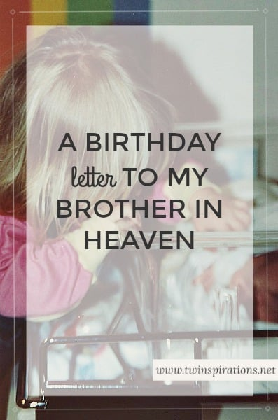A Birthday Letter To My Brother In Heaven Twinspirations