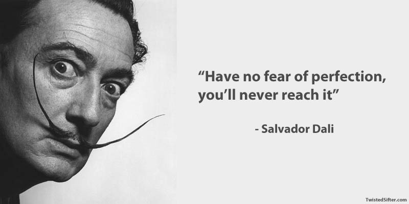15 Famous Quotes on Creativity     TwistedSifter salvador dali famous quote perfection art creativity1 15 Famous Quotes on  Creativity