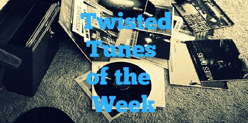 Twisted Tunes of the Week