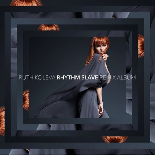 Ruth Koleva - Rhythm Slave Remix Album