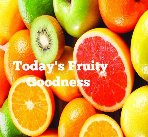 Today's Fruity Goodness