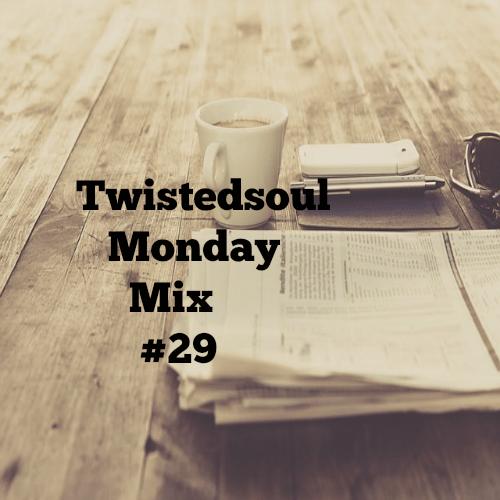 Twistedsoul Monday Mix # 29