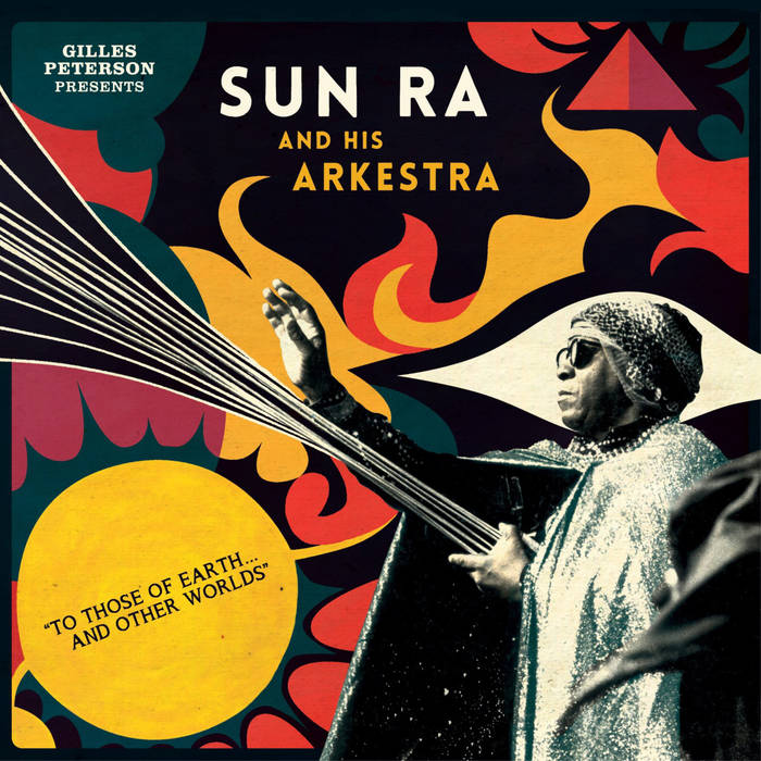 Gilles Peterson Presents Sun Ra And His Arkestra: To Those Of Earth​.​.​. And Other Worlds