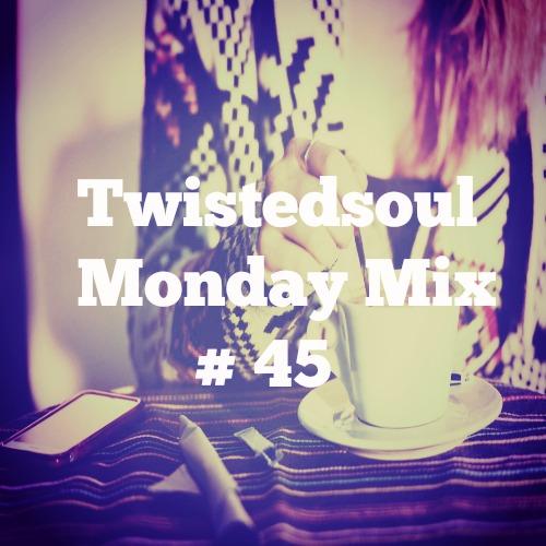 Twistedsoul Monday Mix # 45