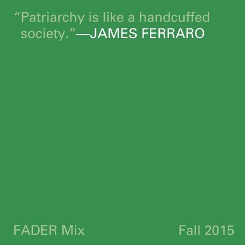 James Ferraro FADER Mix