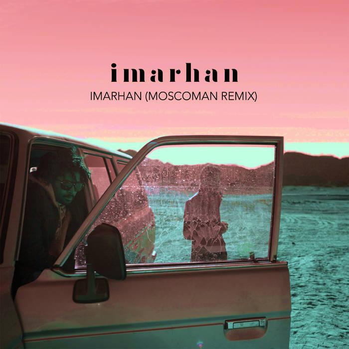 Imarhan - Imarhan (Moscoman Remix)
