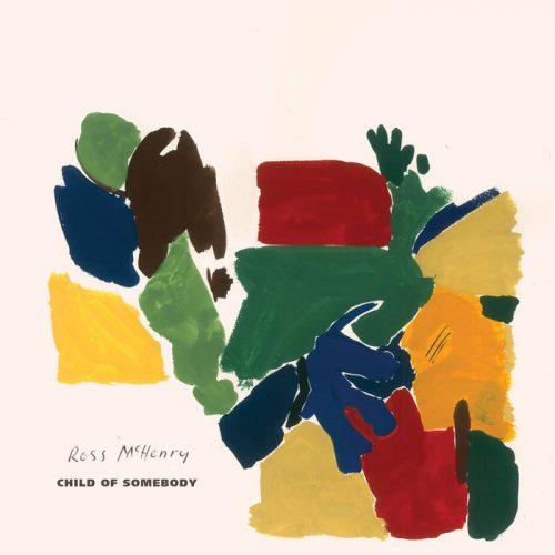 Ross McHenry - Child Of Somebody
