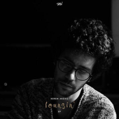 Kerem Akdag- Loungin' EP