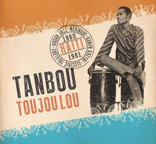Tanbou Toujou Lou: Meringue, Kompa Kreyol, Vodou Jazz, & Electric Folklore from Haiti 1960 - 1981
