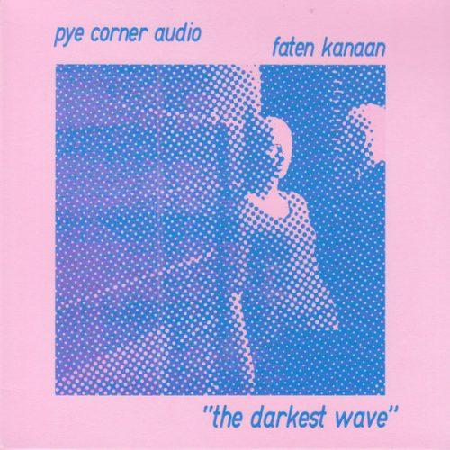 Pye Corner Audio & Faten Kanaan The Darkest Wave