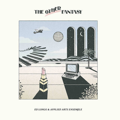 Ed Longo & Applied Arts Ensemble - The Other Fantasy