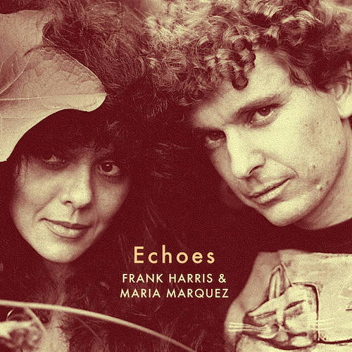 "Echoes"" is the Ethno-Wave love child of collaborators Frank Harris & Maria Marquez."