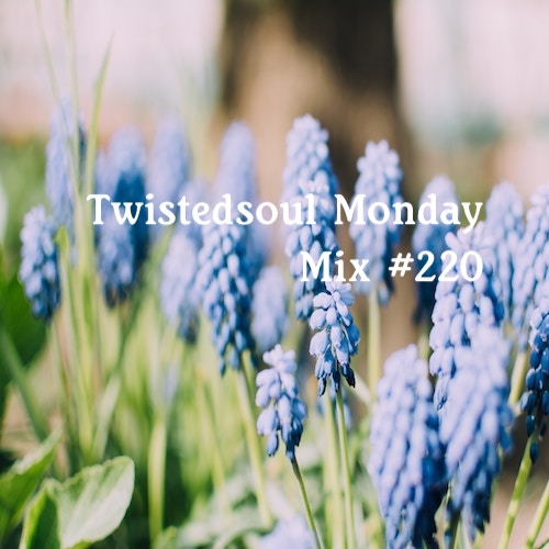 Twistedsoul Monday Mix #220.
