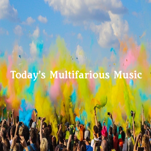 New Music Playlist: Today's Multifarious Music