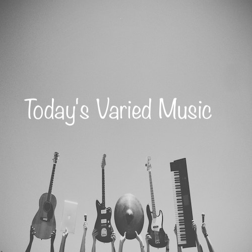 Playlist: Today's Varied Music.