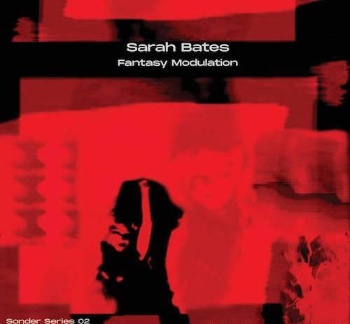 Sarah Bates - Fantasy Modulation EP
