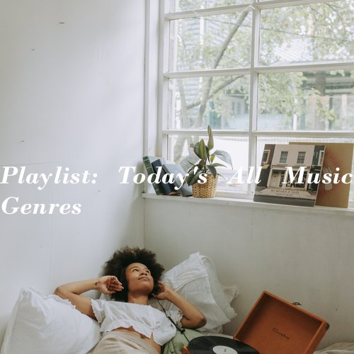 Playlist: Today's All Music Genres