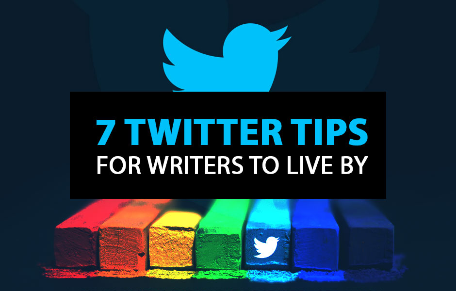7 Twitter Tips for Writers to Live By