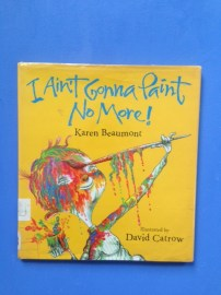I Ain't Gonna Paint No More! by Karen Beaumont and illustrated by David Catrow