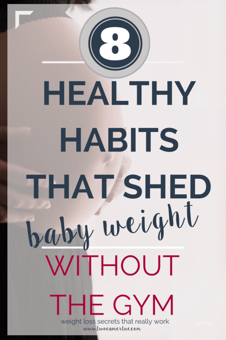 healthy habits that shed baby weight without the gym