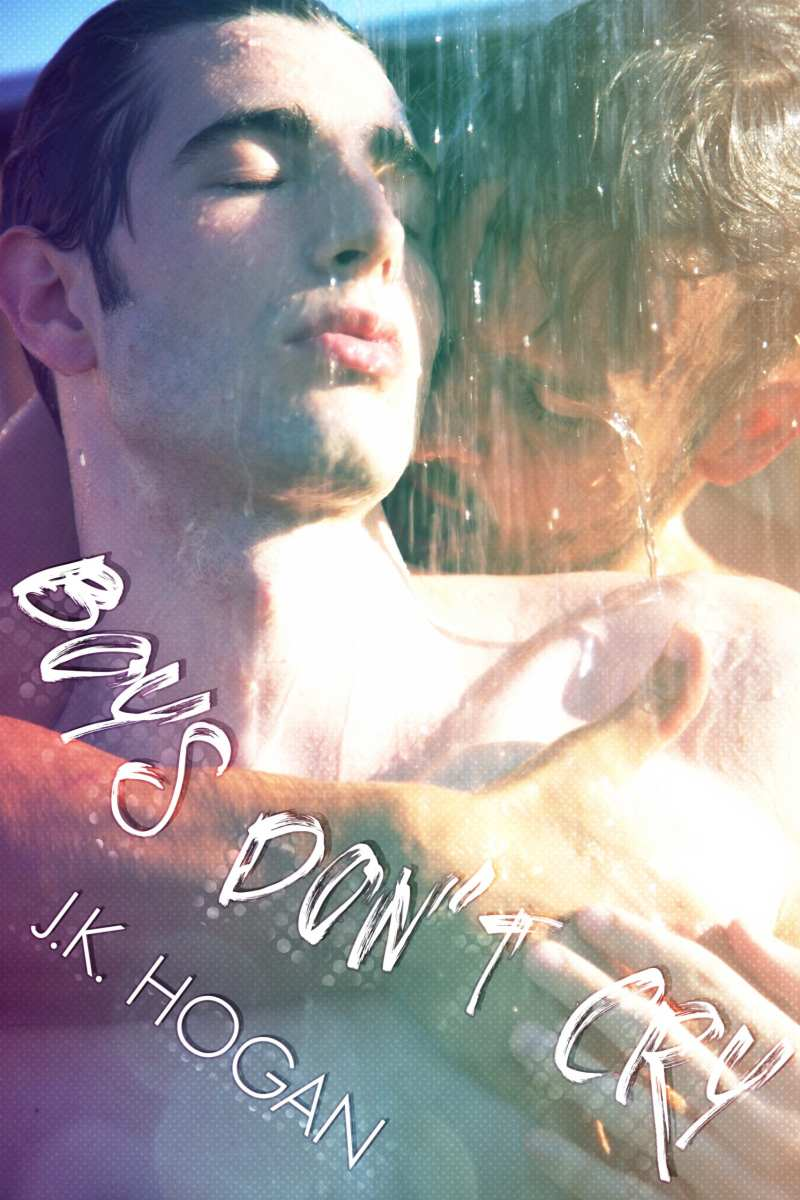 Boys Don't Cry by J.K. Hogan: Release Day Blitz, Excerpt and Giveaway