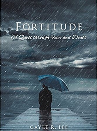 Fortitude: A Quest Through Fear and Doubt By Gayle R. Lee