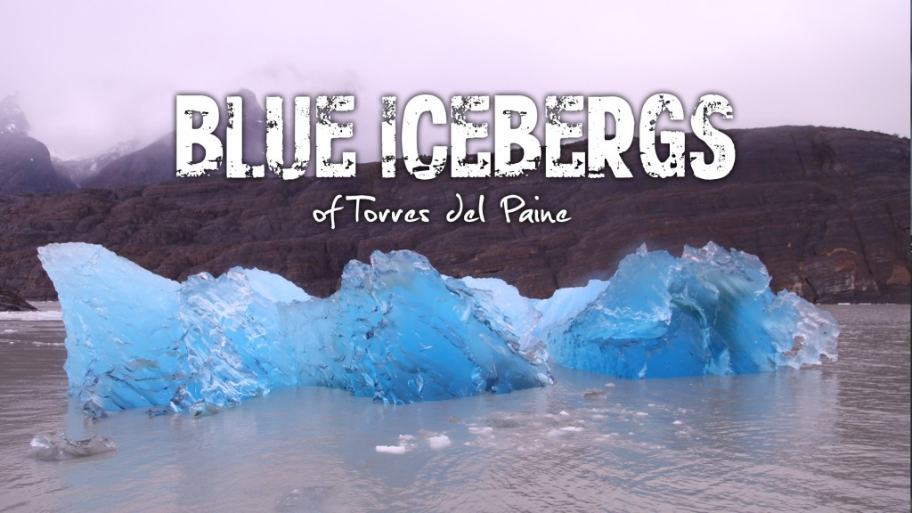 Two for the Road travel show blog blue icebergs of Torres del Paine Chile