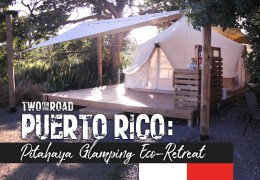 Episode Extra: An Unforgettable Stay Under the Stars at Pitahaya Glamping Eco-Retreat in Cabo Rojo
