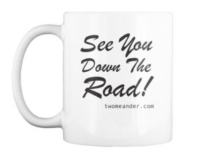 Photo: Coffee mug with See You Down The Road slogan