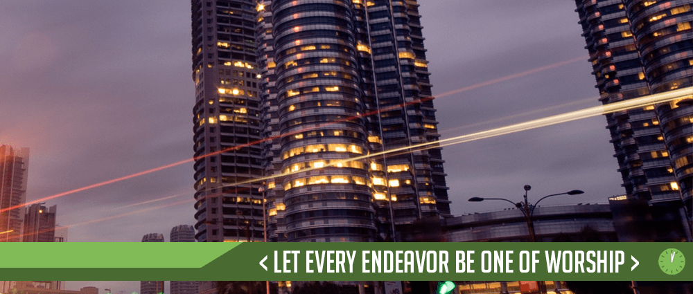 Let Every Endeavor Be One of Worship