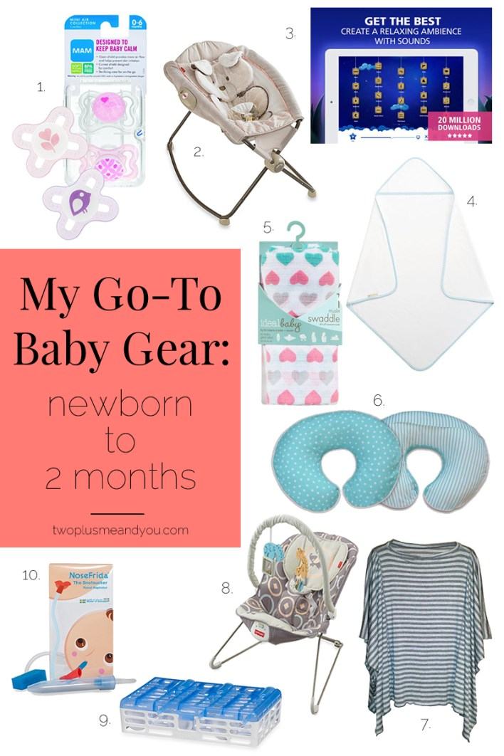 Go-To Baby Gear for newborn - 2 months | twoplusmeandyou.com