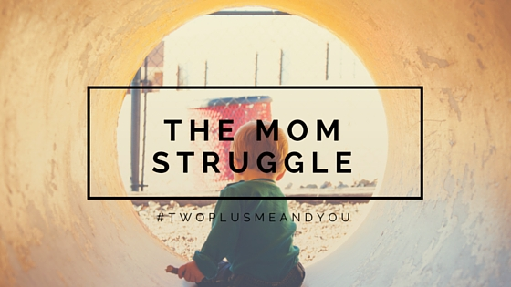 The Mom Struggle | twoplusmeandyou.com