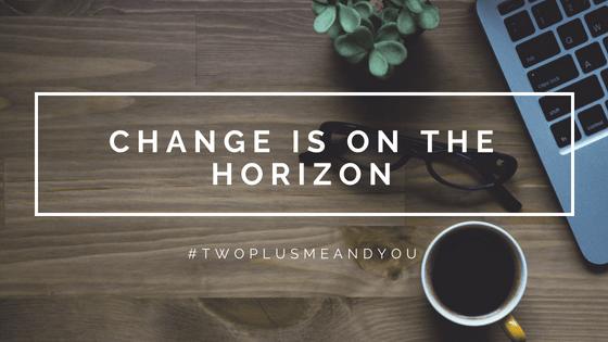 Change is on the Horizon | twoplusmeandyou.com