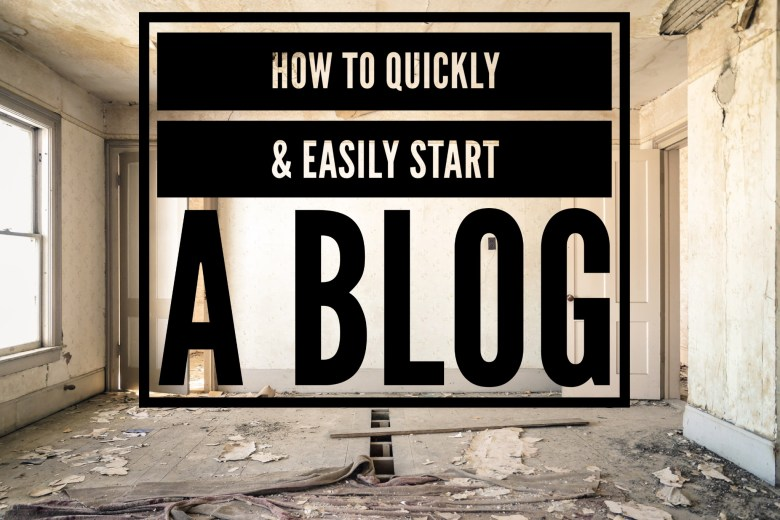 How to Quickly & Easily Start a Blog