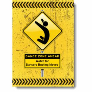 This grunge inspired design has bold black & yellow Dance Zone / Caution sign with a Pictogram Dancer spotlighting the unbounded joy of a dancer leaping into space!