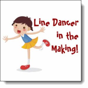Girl Line Dancer in the Making! -- This design available on over 200 customizable products!