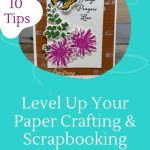Ways You Can Level Up Your Paper Crafting & Scrapbooking