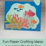 Fun Paper Crafting Ideas: Layering Die Cuts For 'Ocean View'