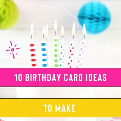 Why These 10 Card Making Ideas For Birthdays Are My Favorite
