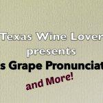 Texas Grape Pronunciations and Common Texas Wine Mistakes
