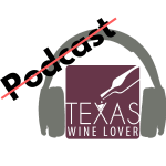 TWL035 – The Final Texas Wine Lover Podcast Episode