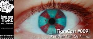 [TigreCast #009] Resident Evil: Os Filmes