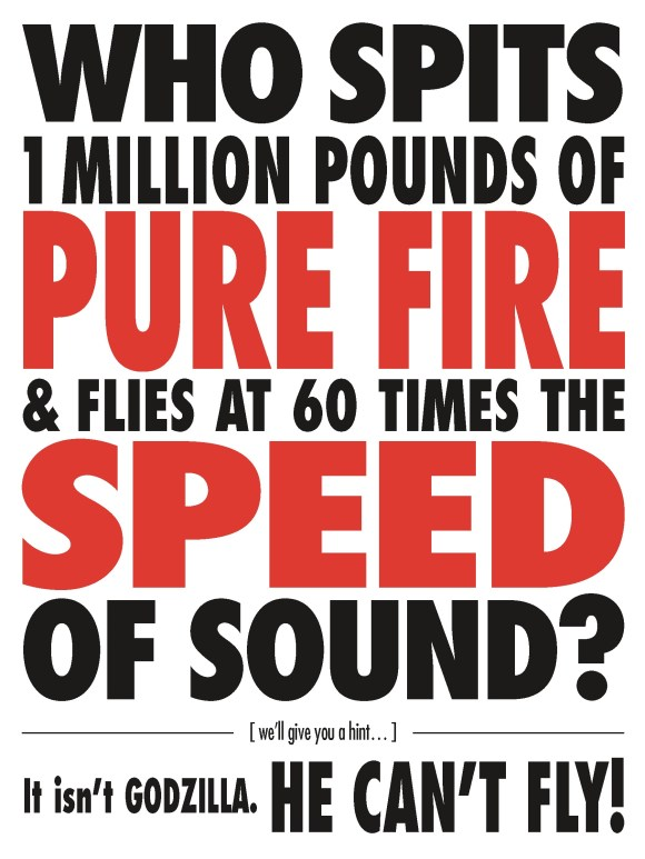 WHO SPITS 1 MILLION POUNDS OF PURE FIRE & FLIES AT 60 TIMES THE SPEED OF SOUND?
