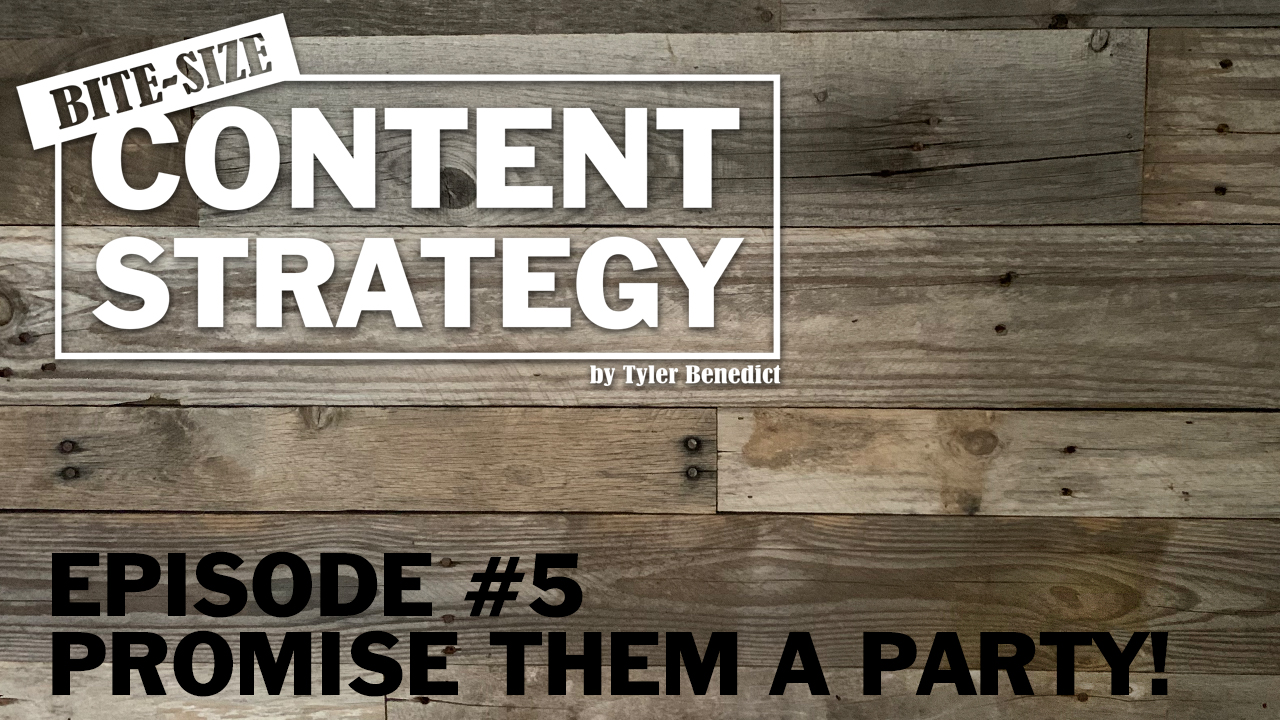 Bite Size Content Strategy #5 – Promise a Party!