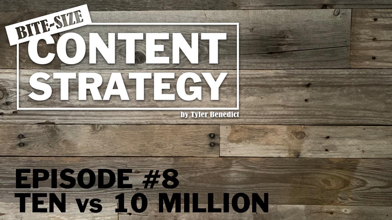 Bite Size Content Strategy #8 – Ten vs 10 Million viewers